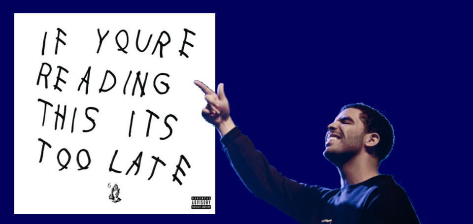 """""""If You're Reading This It's Too Late"""" Brings Back Memories of Old Drake"""
